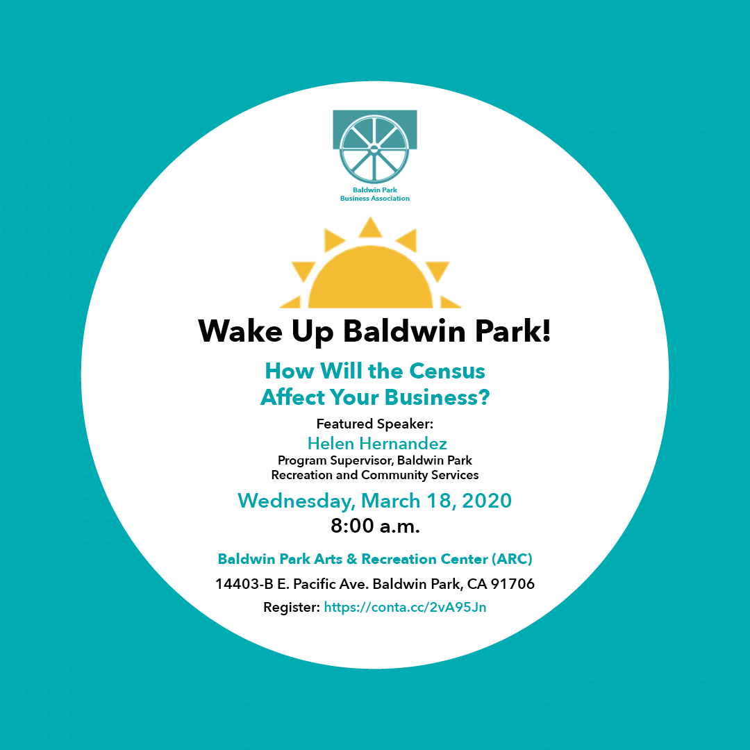Learn how the Census will affect your business at March Wake Up Baldwin Park!